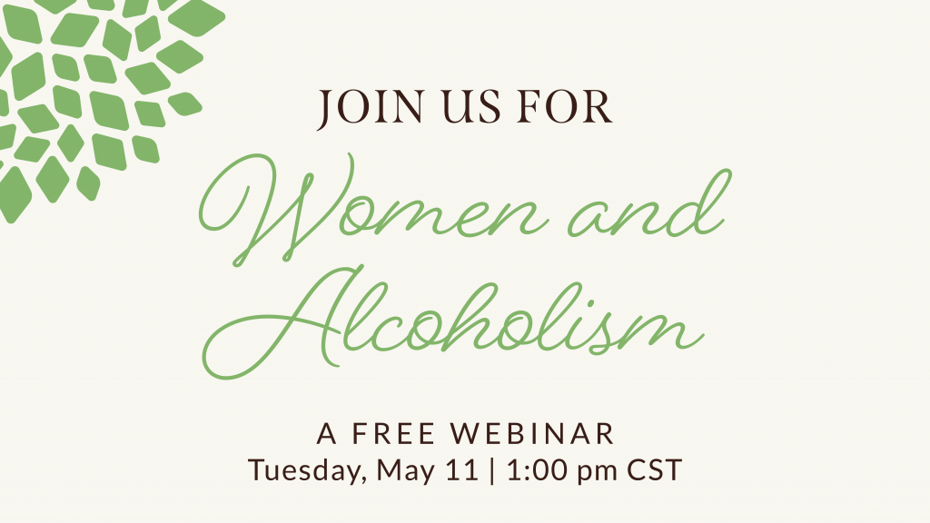 Women and Alcoholism | A Free Webinar | Tuesday, May 11 | 1:00 pm
